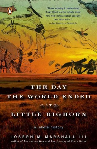Joseph M. Marshall The Day The World Ended At Little Bighorn A Lakota History
