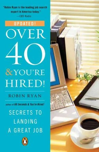 Robin Ryan Over 40 & You're Hired! Secrets To Landing A Great Job