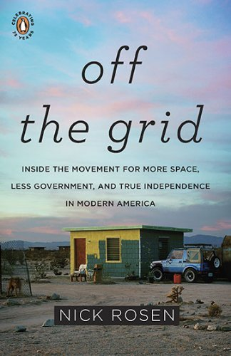 nick-rosen-off-the-grid-inside-the-movement-for-more-space-less-governme