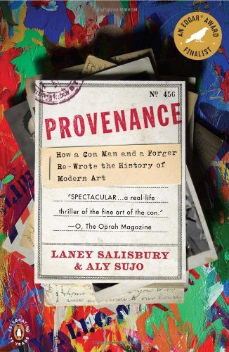 Laney Salisbury Provenance How A Con Man And A Forger Rewrote The History Of
