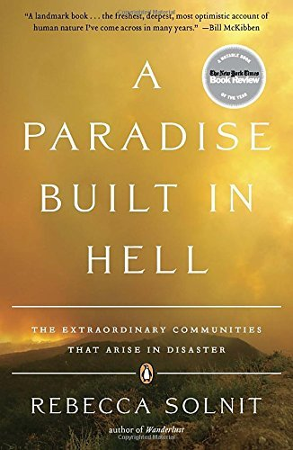 Rebecca Solnit A Paradise Built In Hell The Extraordinary Communities That Arise In Disas