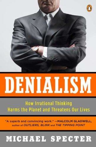 Michael Specter Denialism How Irrational Thinking Harms The Planet And Thre