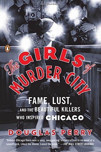 Douglas Perry The Girls Of Murder City Fame Lust And The Beautiful Killers Who Inspire