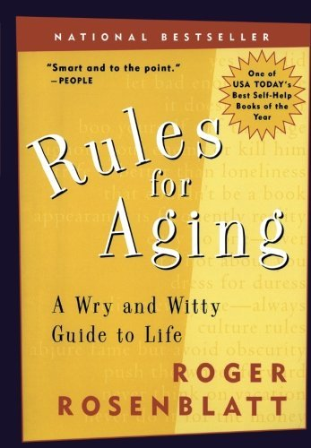 Roger Rosenblatt Rules For Aging A Wry And Witty Guide To Life