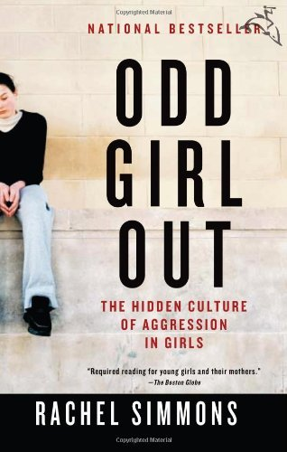 Rachel Simmons Odd Girl Out The Hidden Culture Of Aggression In Girls