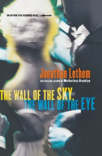 Jonathan Lethem The Wall Of The Sky The Wall Of The Eye