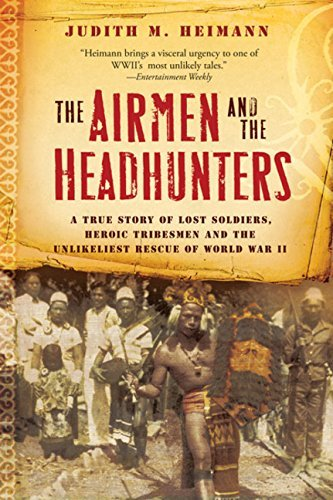 Judith M. Heimann The Airmen And The Headhunters A True Story Of Lost Soldiers Heroic Tribesmen A