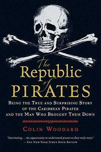 Colin Woodard The Republic Of Pirates Being The True And Surprising Story Of The Caribb