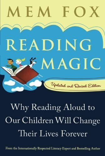 Mem Fox Reading Magic Why Reading Aloud To Our Children Will Change The 0002 Edition;updated Revise