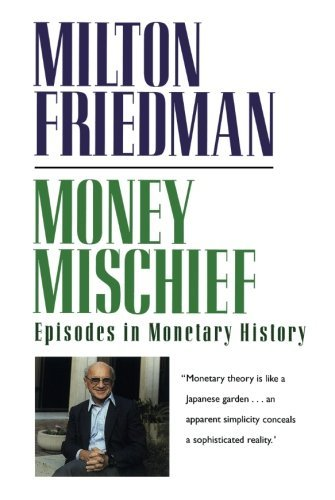 Milton Friedman Money Mischief Episodes In Monetary History