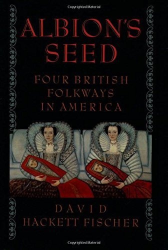 David Hackett Fischer Albion's Seed Four British Folkways In America
