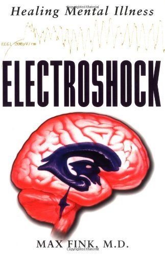 Max Fink Electroshock Healing Mental Illness Revised