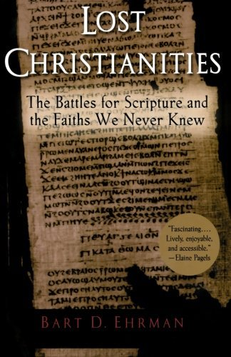 bart-d-ehrman-lost-christianities-the-battles-for-scripture-and-the-faiths-we-never