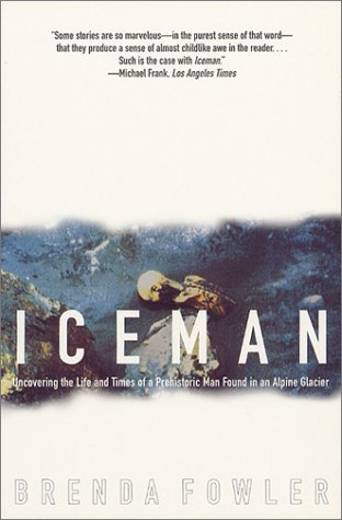 Brenda Fowler Iceman Uncovering The Life & Times Of A Prehistoric Man Univ Of Chicago
