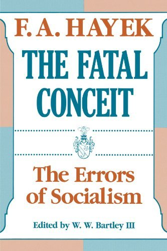 F. A. Hayek The Fatal Conceit Volume 1 The Errors Of Socialism