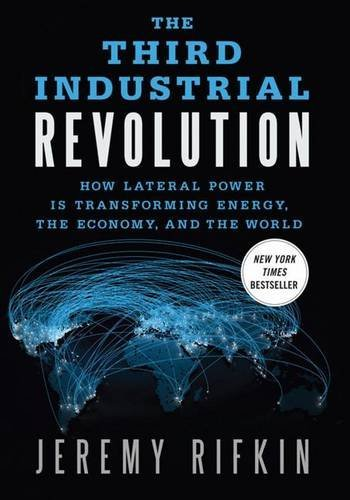 Jeremy Rifkin Third Industrial Revolution The How Lateral Power Is Transforming Energy The Eco