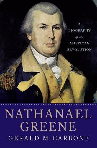 Gerald M. Carbone Nathanael Greene A Biography Of The American Revolution
