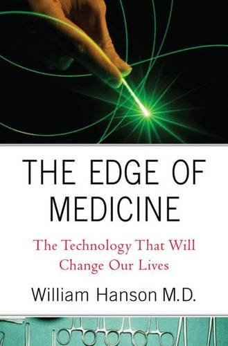 Hanson William C. Iii Edge Of Medicine The The Technology That Will Change Our Lives