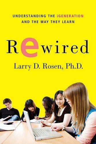 Larry D. Rosen Rewired Understanding The Igeneration And The Way They Le