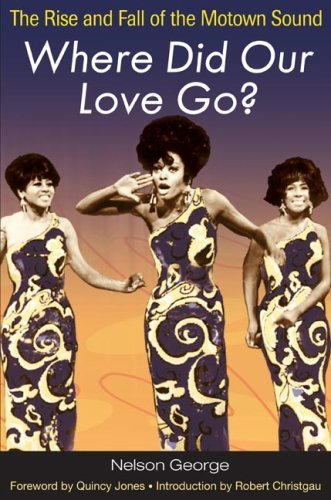George Nelson Where Did Our Love Go? The Rise And Fall Of The Motown Sound