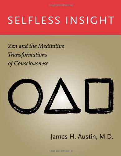 James H. Austin Selfless Insight Zen And The Meditative Transformations Of Conscio