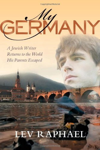 Lev Raphael My Germany A Jewish Writer Returns To The World His Parents