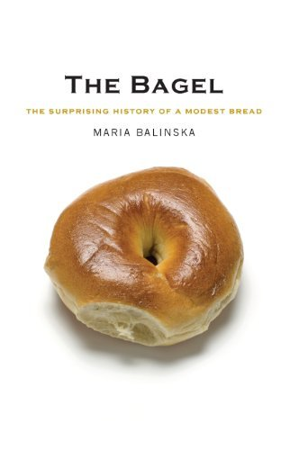 Maria Balinska The Bagel The Surprising History Of A Modest Bread