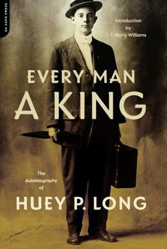 Huey P. Long Every Man A King The Autobiography Of Huey P. Long
