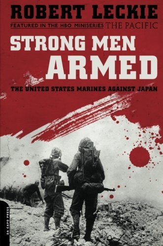 Robert Leckie Strong Men Armed The United States Marines Against Japan