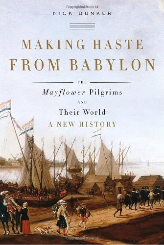 Nick Bunker Making Haste From Babylon The Mayflower Pilgrims And Their World A New His