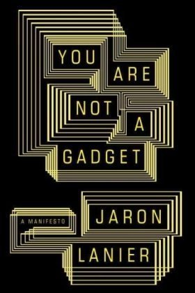 jaron-lanier-you-are-not-a-gadget-a-manifesto