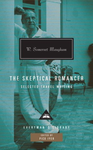 W. Somerset Maugham The Skeptical Romancer Selected Travel Writing