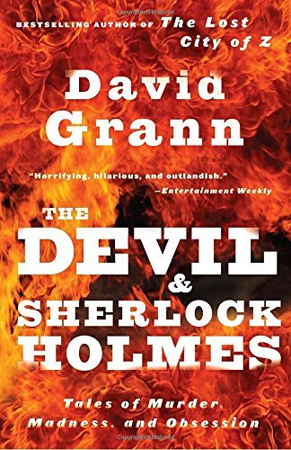David Grann The Devil And Sherlock Holmes Tales Of Murder Madness And Obsession