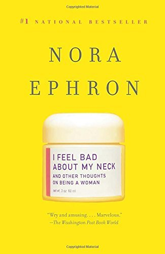 Nora Ephron I Feel Bad About My Neck And Other Thoughts On Being A Woman
