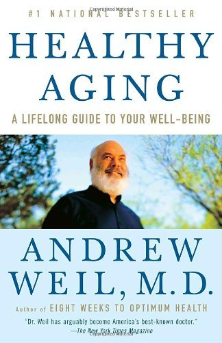 Andrew Weil Healthy Aging A Lifelong Guide To Your Well Being