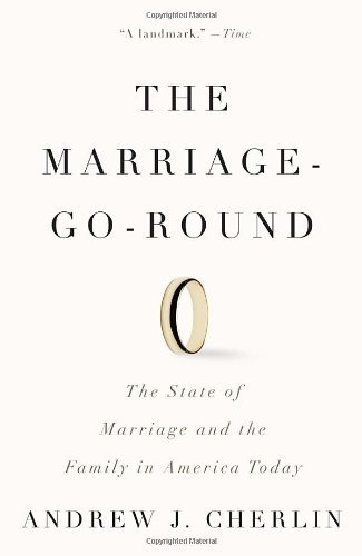 Andrew J. Cherlin The Marriage Go Round The State Of Marriage And The Family In America T