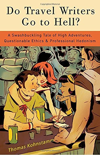 Thomas Kohnstamm Do Travel Writers Go To Hell? A Swashbuckling Tale Of High Adventures Question