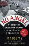 Jay Dobyns No Angel My Harrowing Undercover Journey To The Inner Circ