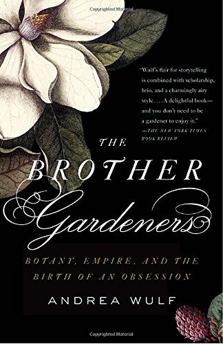 Andrea Wulf Brother Gardeners The Botany Empire And The Birth Of An Obession