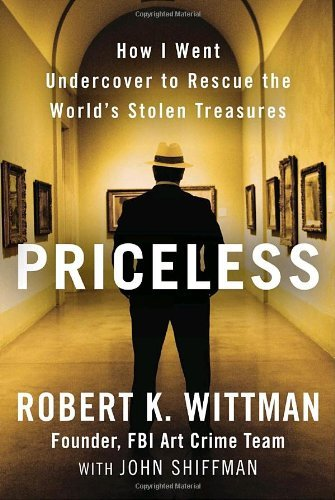 Robert K. Wittman Priceless How I Went Undercover To Rescue The World's Stole