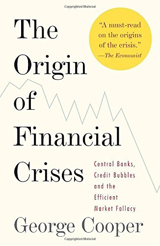 George Cooper The Origin Of Financial Crises Central Banks Credit Bubbles And The Efficient