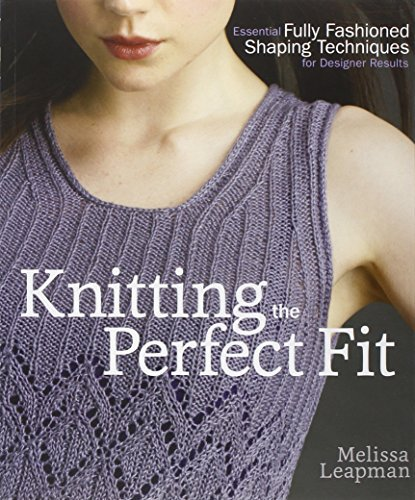 Melissa Leapman Knitting The Perfect Fit Essential Fully Fashioned Shaping Techniques For