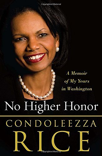 Condoleezza Rice No Higher Honor A Memoir Of My Years In Washington