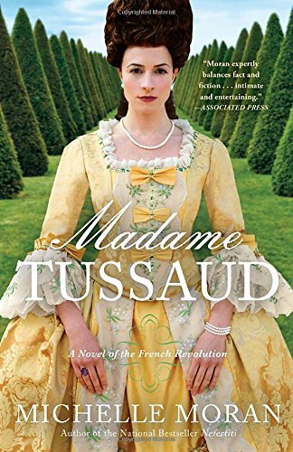 Michelle Moran Madame Tussaud A Novel Of The French Revolution