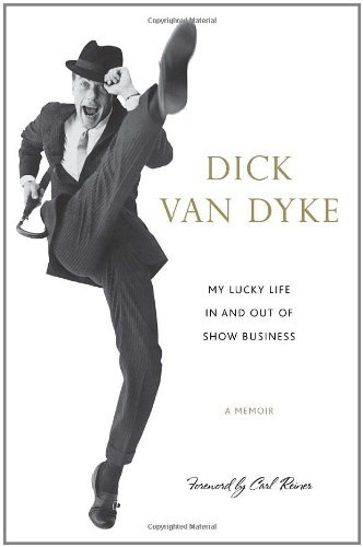 Dick Van Dyke My Lucky Life In And Out Of Show Business