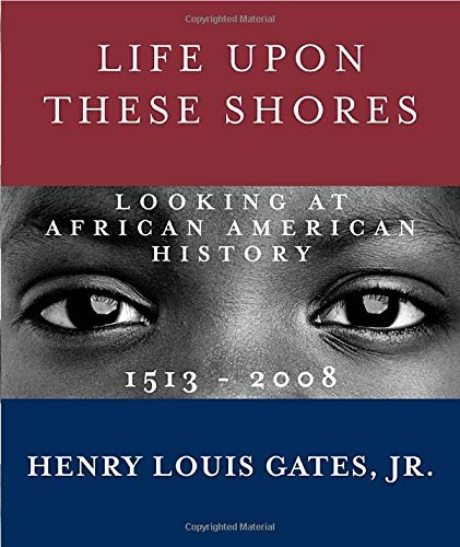 Henry Louis Gates Life Upon These Shores Looking At African American History 1513 2008