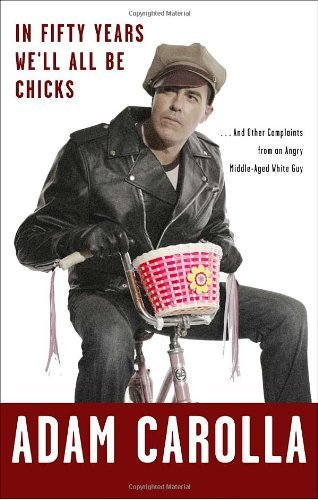 Adam Carolla In Fifty Years We'll All Be Chicks . . . And Othe