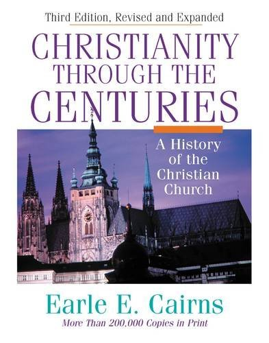 Earle E. Cairns Christianity Through The Centuries A History Of The Christian Church 0003 Edition;rev And Expande