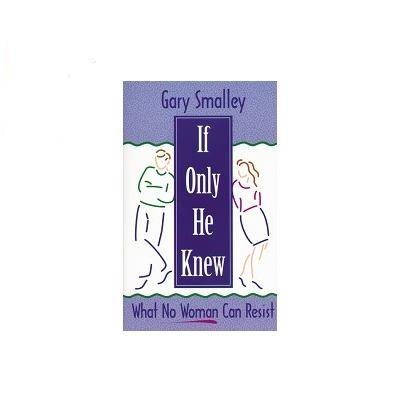 Gary Smalley If Only He Knew What No Woman Can Resist Revised