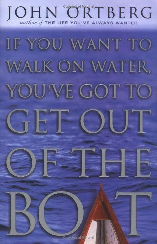 john-ortberg-if-you-want-to-walk-on-water-youve-got-to-get-ou
